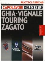 I capolavori dello stile. Ghia-Vignale, Touring, Zagato. Ruoteclassiche. Ediz. illustrata