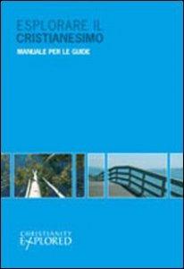 Copertina di 'Esplorare il cristianesimo. Manuale per le guide'