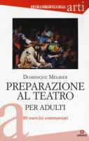 Preparazione al teatro per adulti. 80 esercizi commentati - Mégrier Dominique