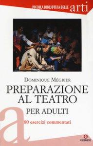 Copertina di 'Preparazione al teatro per adulti. 80 esercizi commentati'