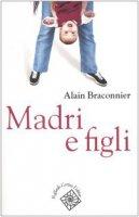 Madri e figli - Braconnier Alain
