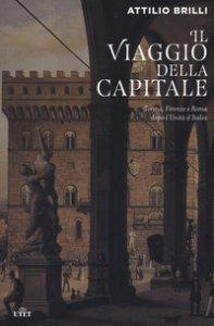 Copertina di 'Il viaggio della capitale. Torino, Firenze e Roma dopo l'Unità d'Italia'
