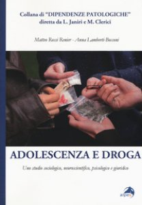 Copertina di 'Adolescenza e droga. Uno studio sociologico, neuroscientifico, psicologico e giuridico'