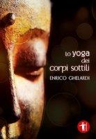 Lo yoga dei corpi sottili - Ghelardi Enrico