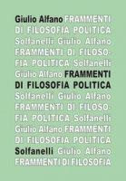 Frammenti di filosofia politica - Alfano Giulio