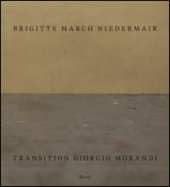 Transition Giorgio Morandi. Ediz. inglese - March Niedermair Brigitte
