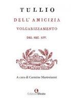Dell'amicizia. Volgarizzamento del sec. XIV - Cicerone M. Tullio