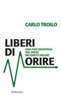 Liberi di morire - Carlo Troilo