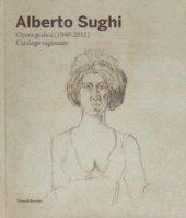 Alberto Sughi. Opera grafica (1946-2011). Catalogo ragionato. Ediz. a colori