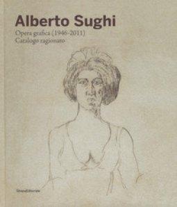 Copertina di 'Alberto Sughi. Opera grafica (1946-2011). Catalogo ragionato. Ediz. a colori'