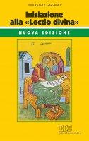 Iniziazione alla «Lectio divina» - Innocenzo Gargano