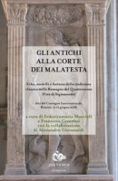 Gli antichi alla corte dei Malatesta. Echi, modelli e fortuna della tradizione classica nella Romagna del Quattrocento (l'età di Sigismondo)