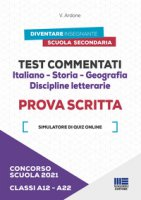 Concorso scuola 2021. Test commentati. Italiano-Storia-Geografia. Discipline letterarie. Prova scritta. Classi A12-A22. Con software di simulazione - Ardone V.