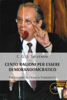 Cento ragioni per essere demorandomcratico - Sallustio Salvemini Cosmo Giacomo