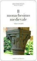 Monachesimo medievale. Valori e modelli (Il) - Gregorio Penco