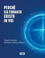 Perché sia formato Cristo in voi. Progetto formativo dell'Azione Cattolica Italiana. - Azione Cattolica Italiana