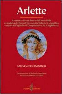 Copertina di 'Arlette. Il romanzo di una donna dell'anno Mille concubina del duca di Normandia Roberto il Magnifico e madre di Guglielmo il Conquistatore...'