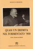 Quasi un eremita nel tormentato '900 - Preziosi Ernesto