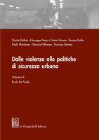 Dalle violenze alle politiche di sicurezza urbana - Paolo De Nardis, Nicola Malizia, Giuseppe Arena