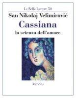 Cassiana. La scienza dell'amore - Nikolaj (san) Velimirovic