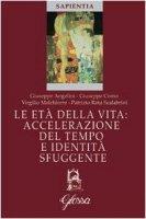 Le età della vita. Accelerazione del tempo e identità sfuggente - Giuseppe Angelini, Giuseppe Como, Virgilio Melchiorre