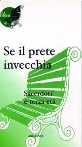 Copertina di 'Se il prete invecchia. Sacerdoti e terza età'