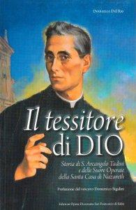 Copertina di 'Il tessitore di Dio. Storia di Don Arcangelo Tadini e delle suore operarie della Santa Casa'