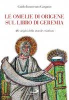 Le omelie di Origene sul libro di Geremia - Guido Innocenzo Gargano