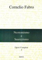 Opere complete / Neotomismo e suarezismo - Fabro Cornelio