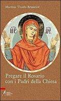 Pregare il Rosario con i Padri della Chiesa - Thoris-Brunelot Martine