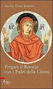 Copertina di 'Pregare il Rosario con i Padri della Chiesa'