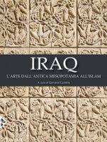 Iraq. L'arte dall'antica Mesopotamia all'Islam. Ediz. a colori