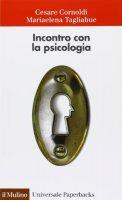 Incontro con la psicologia - Cesare Cornoldi, Mariaelena Tagliabue