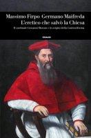 L' eretico che salvò la Chiesa - Massimo Firpo