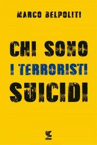 Copertina di 'Chi sono i terroristi suicidi'
