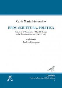 Copertina di 'Eros, scrittura, politica. Gabriele D'Annunzio e Matilde Serao nella Roma umbertina (1881-1900)'
