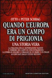 Copertina di 'Quando l'Europa era un campo di prigionia. La tragedia delle deportazioni naziste e l'orrore dei campi di concentramento: la storia di dolore e coraggio di un padre'