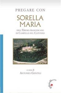 Copertina di 'Pregare con Sorella Maria dell'Eremo francescano di Campello sul Clitunno'