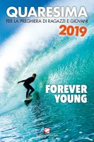 Quaresima 2019. Forever young. Per la preghiera di ragazzi e giovani.