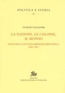 Copertina di 'La nazione, le colonie, il mondo. Saggi sulla cultura imperiale britannica (1861-1947)'