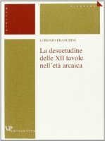 La desuetudine delle XII tavole nell'età arcaica - Franchini Lorenzo