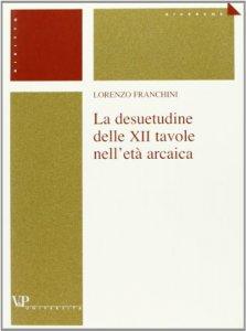 Copertina di 'La desuetudine delle XII tavole nell'età arcaica'