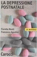 La depressione postnatale - Monti Fiorella,  Agostini Francesca