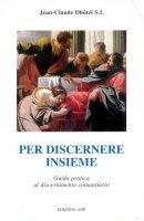 Per discernere insieme. Guida pratica al discernimento comunitario - Dhôtel Jean-Claude