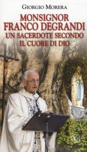 Copertina di 'Monsignor Franco Degrandi. Un sacerdote secondo il cuore di Dio'