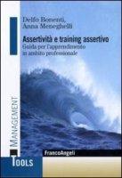 Assertività e training assertivo. Guida per l'apprendimento in ambito professionale - Bonenti Delfo, Meneghelli Anna