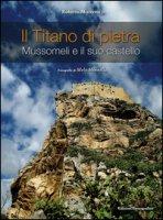 Il titano di pietra. Mussomeli e il suo castello. Ediz. illustrata - Mistretta Roberto