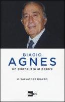 Biagio Agnes un giornalista al potere - Biazzo Salvatore