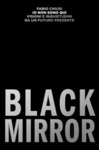 Copertina di 'Io non sono qui. Visioni e inquietudini da un futuro presente. Black Mirror'