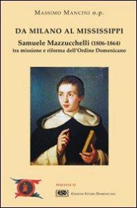 Copertina di 'Da Milano al Mississippi. Samuele Mazzucchelli (1806-1864). Tra missione e riforma dell'ordine domenicano'